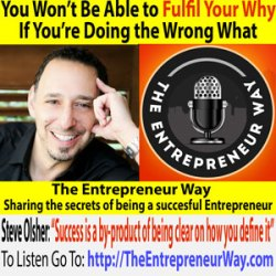 187: You Won't Be Able to Fulfil Your Why If You're Doing the Wrong What with Steve Olsher