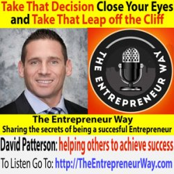 240: Take That Decision, Close Your Eyes and Take That Leap off the Cliff with David Patterson Founder and Owner of the Kineta Group Inc