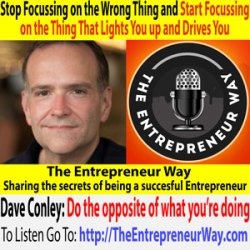250: Stop Focussing on the Wrong Thing and Start Focussing on the Thing That Lights You up and Drives You with Dave Conley Owner and Founder of Limitl.es