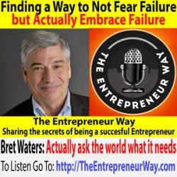 278: Finding a Way to Not Fear Failure but Actually Embrace Failure with Bret Waters Co-founder and Co-owner of Tivix