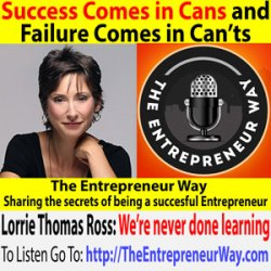303: Success Comes in Cans and Failure Comes in Can'ts with Lorrie Thomas Ross Founder and Owner of Web Marketing Therapy Inc