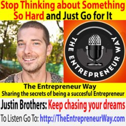 321: Stop Thinking about Something So Hard and Just Go for It with Justin Brothers Co-Founder and Co-Owner of Envision Festival