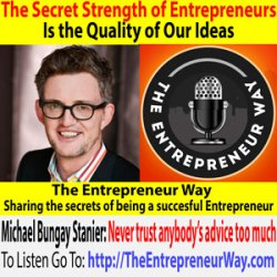 335: The Secret Strength of Entrepreneurs Is the Quality of Our Ideas with Michael Bungay Stanier Founder and Owner of Box of Crayons
