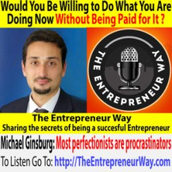 308: Would You Be Willing to Do What You Are Doing Now Without Being Paid for It with Michael Ginsburg Founder and Owner of Mg Web Design & Social Media