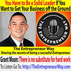 344: You Have to Be a Solid Leader If You Want to Get Your Business off the Ground with Grant Moon Founder and Owner of VA Loan Captain