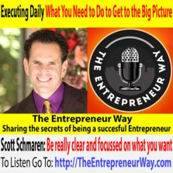 343: Executing Daily What You Need to Do to Get to the Big Picture with Scott Schmaren