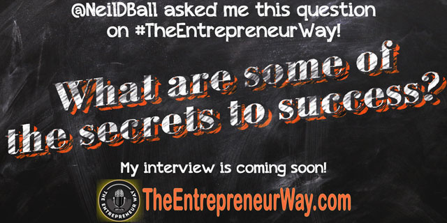 What Are Some of the Secrets to Success? You can discover how successful entrepreneurs answer this question and other great question on The Entrepreneur Way podcast show.