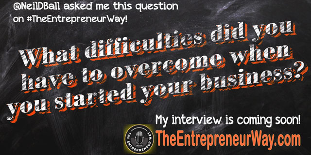 What Difficulties Did You Have to Overcome When You Started Your Business? You can discover how successful entrepreneurs answer this question and other great question on The Entrepreneur Way podcast show.
