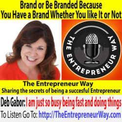 471: Brand or Be Branded Because You Have a Brand Whether You like It or Not with Deb Gabor Founder and Owner of Sol Marketing and Investor Pitches