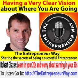 483: Having a Very Clear Vision about Where You Are Going with Robert Glazer Founder and Owner of Acceleration Partners