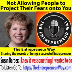 462: Not Allowing People to Project Their Fears onto You with Susan Barber Founder and Owner of Susan M Barber Coaching and Consulting LLC