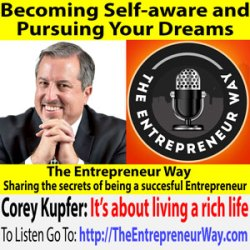 506: Becoming Self-aware and Pursuing Your Dreams with Corey Kupfer Founder and Owner of Authentic Enterprises LLC and Kupfer & Associates PLLC