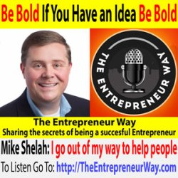 498: Be Bold, If You Have an Idea, Be Bold with That Idea with Mike Shelah Founder and Owner of Owner of Mike Shelah Consulting