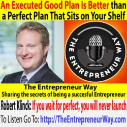 494: An Executed Good Plan Is Better than a Perfect Plan That Sits on Your Shelf with Robert Klinck Founder and Owner of Klinck LLC