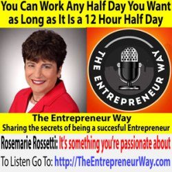 507: You Can Work Any Half Day You Want as Long as It Is a 12 Hour Half Day with Rosemarie Rossetti Founder and Owner of Rossetti Enterprises Inc