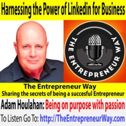 547: Harnessing the Power of Linkedin for Business with Adam Houlahan Founder and Co-owner of Web Traffic That Works