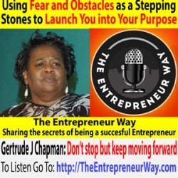 584: Using Fear and Obstacles as a Stepping Stones to Launch You into Your Purpose with Gertrude J Chapman Founder and Owner of Turning Point Enrichment Inc