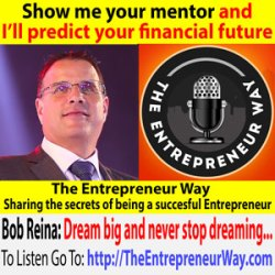 586: Show Me Your Mentor and I'll Predict Your Financial Future with Bob Reina Founder and Owner of Talk Fusion