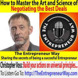 594: How to Master the Art and Science of Negotiating the Best Deals with Christopher Voss Founder and Owner of the Black Swan Group