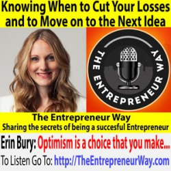 595: Knowing When to Cut Your Losses and to Move on to the Next Idea with Erin Bury Partner at Eighty-Eight Agency