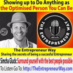589: Showing up to Do Anything as the Optimised Person You Can Be with Simcha Gluck Co-founder and Owner of Fresh Biz Game