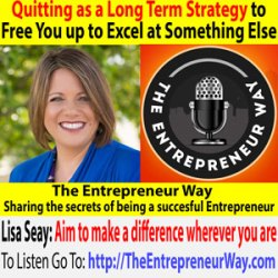 621: Quitting as a Long Term Strategy to Free You up to Excel at Something Else with Lisa Seay Founder and Owner of Element C LLC