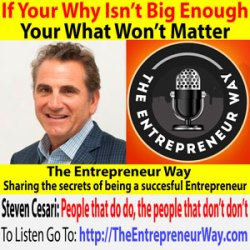 616: If Your Why Isn't Big Enough Your What Won't Matter with Steven Cesari Co-founder and Co-owner of Cesari Ignite LLC