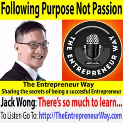 651: Following Purpose Not Passion with Jack Wong Founder and Owner of Cracking the Entrepreneur Code