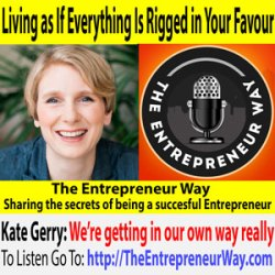 700: Living as If Everything Is Rigged in Your Favour with Kate Gerry Founder and Owner of Kate Gerry Coaching Ltd and Make Radical Moves