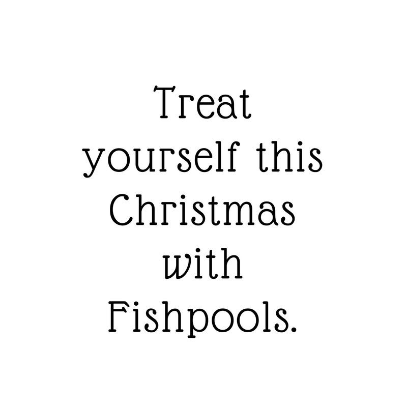 Treat yourself this Christmas with Fishpools