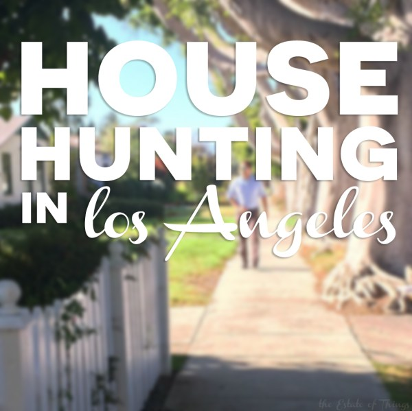 House Hunting in Los Angeles with The Estate of Things