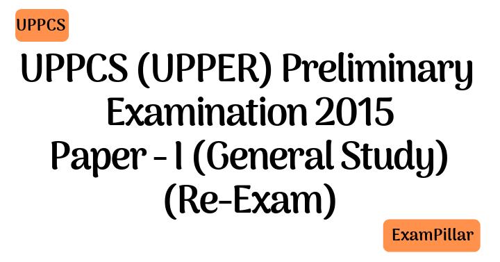 UPPCS 2015 Pre Exam Paper 1 Re-Exam