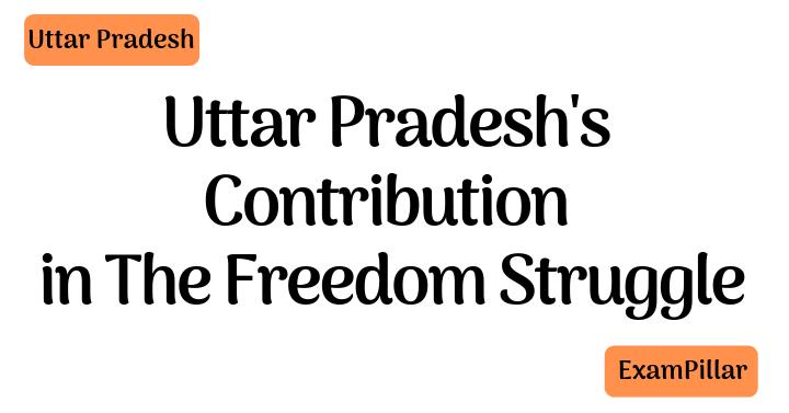 Uttar Pradesh's Contribution in The Freedom Struggle