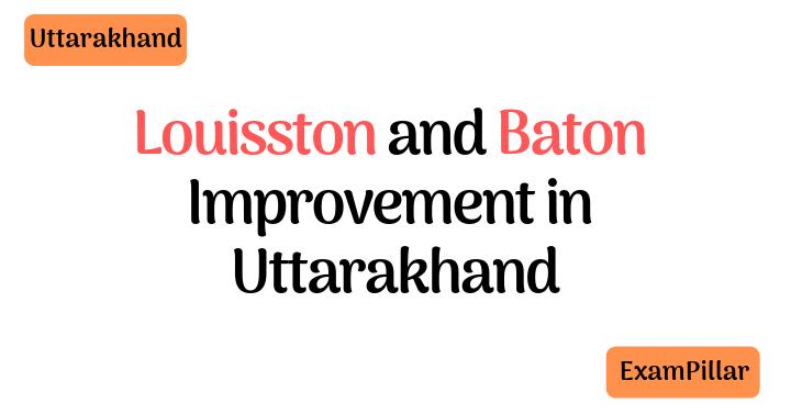 Improvement of Louisston and Baton in Uttarakhand