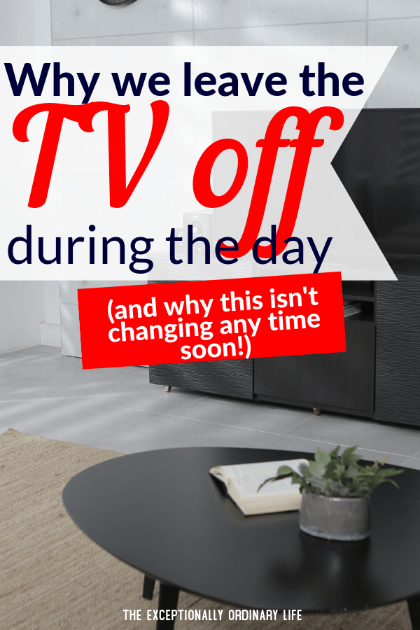 Leave the TV off during the day