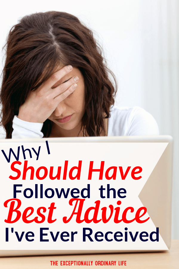 Why I should have followed the best advise I've ever received