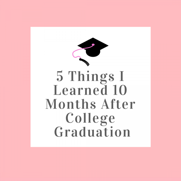 5 Things I Learned 10 Months After College Graduation