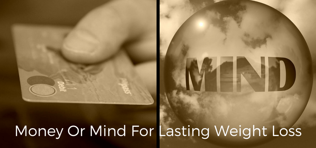 Money or Mind For Lasting Weight Loss