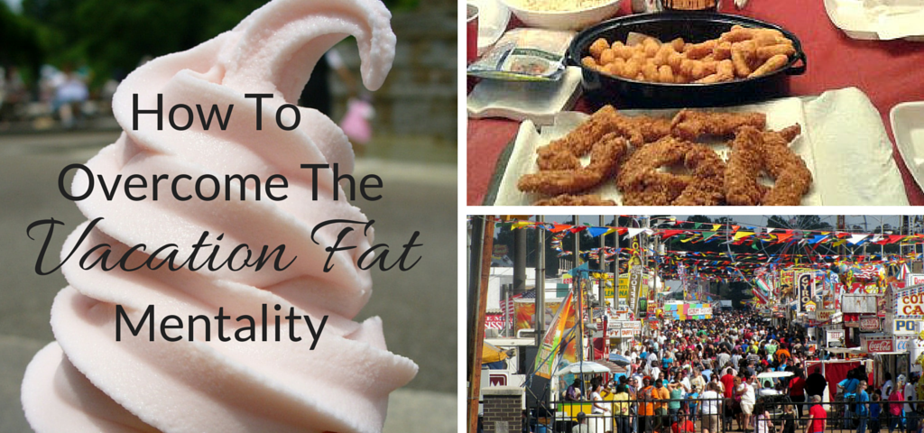How To Overcome The Vacation Fat Mentality
