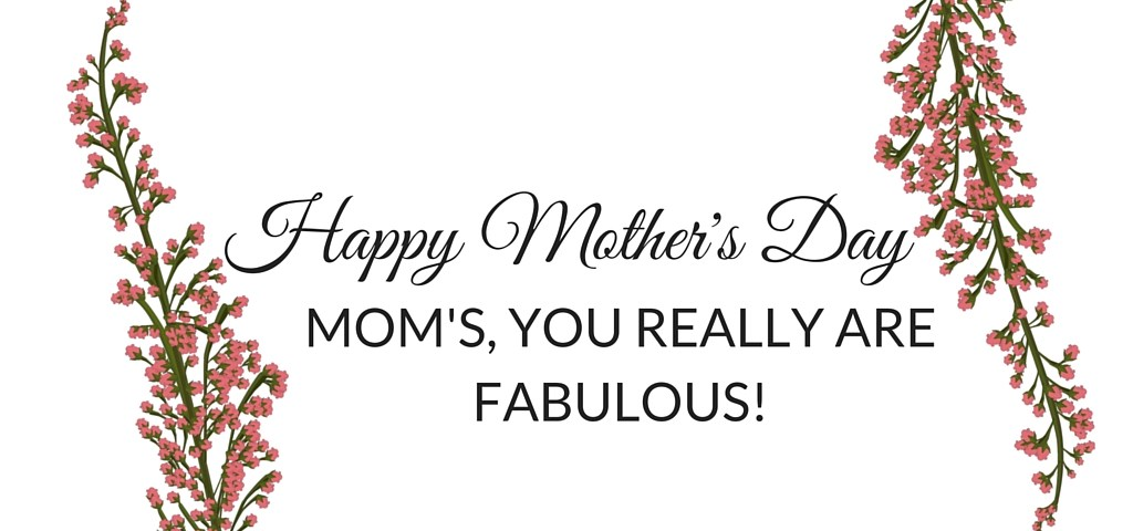 fabulous moms, happy mother's day