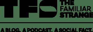 The Familiar Strange: A blog, a podcast, a social fact.