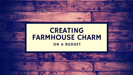 Creating Farmhouse Charm on a Budget