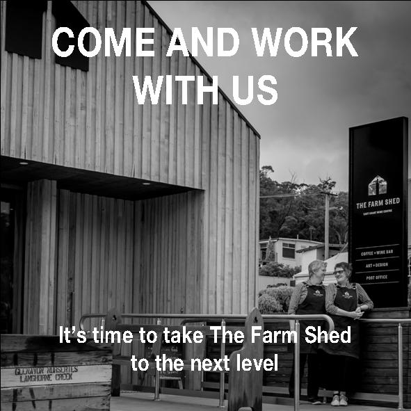Come and Work with Us at The Farm Shed East Coast Wine Centre, Bicheno