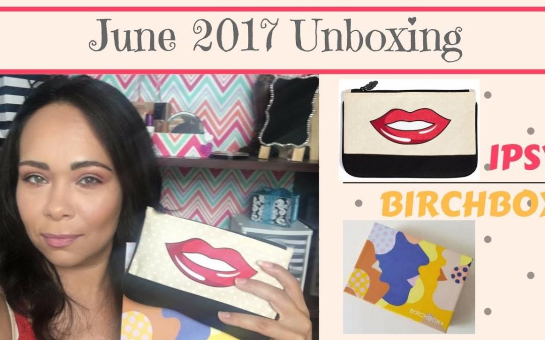 Ipsy & Birchbox June 2017 unboxing