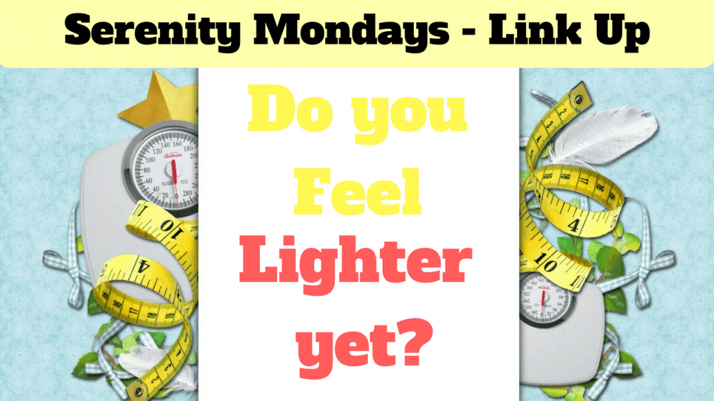 Serenity Mondays – Do you feel Lightweight yet? (Link Up-2)