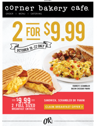 Corner Bakery Choose any 2 $9.99 ends today (breakfast – lunch or dinner)