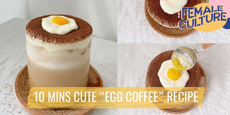 Quick and easy 'egg coffee' recipe - The Female Culture