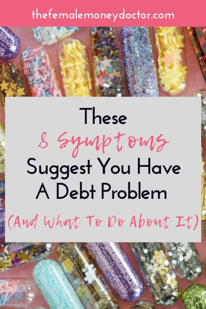 These 8 symptoms suggest you have a debt problem (And What To Do About It)