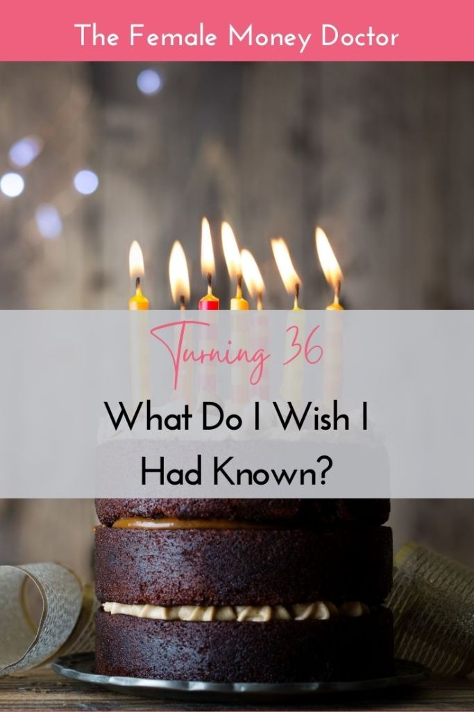 Turning 36 - What Do I Wish I Had Known?
