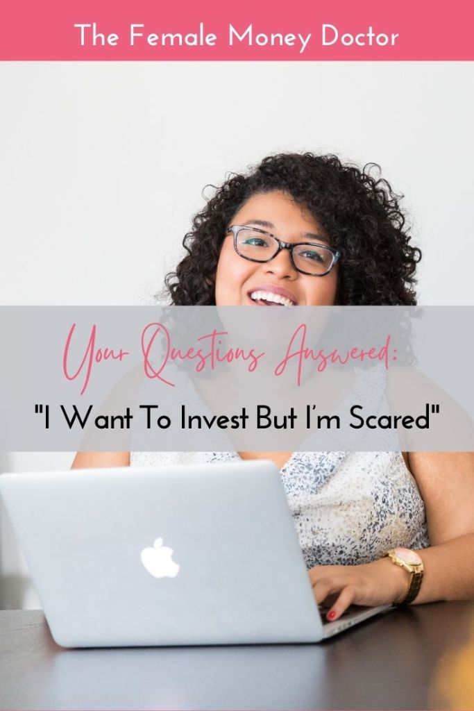 Fear of investing your questions answered I want to invest but I'm scared